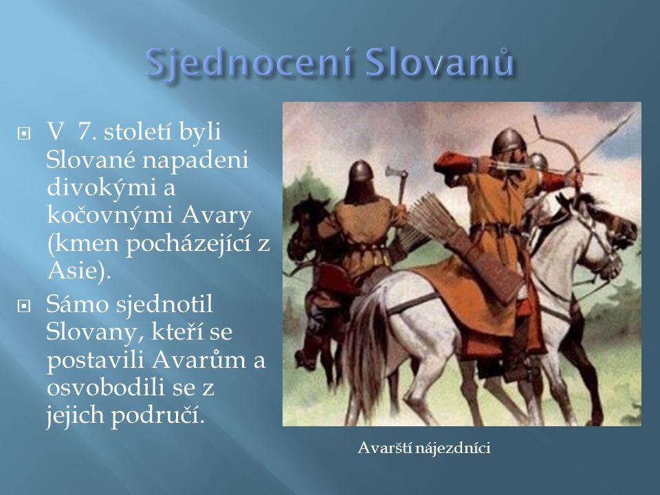 Sjednocení Slovanů V 7. století byli Slované napadeni divokými a kočovnými Avary (kmen pocházející z Asie).