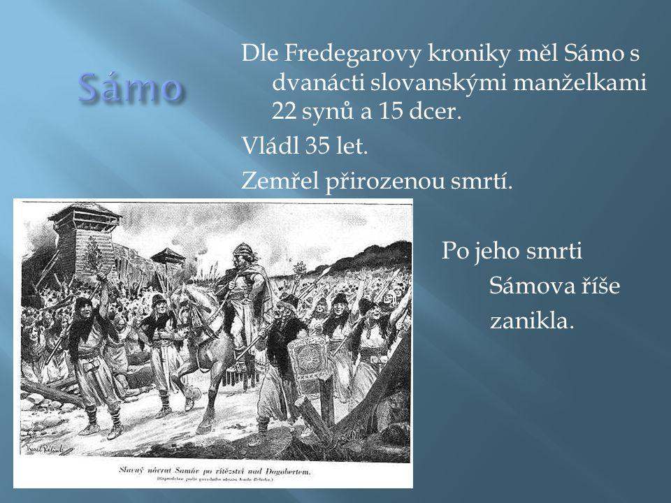 Sámo Dle Fredegarovy kroniky měl Sámo s dvanácti slovanskými manželkami 22 synů a 15 dcer. Vládl 35 let.