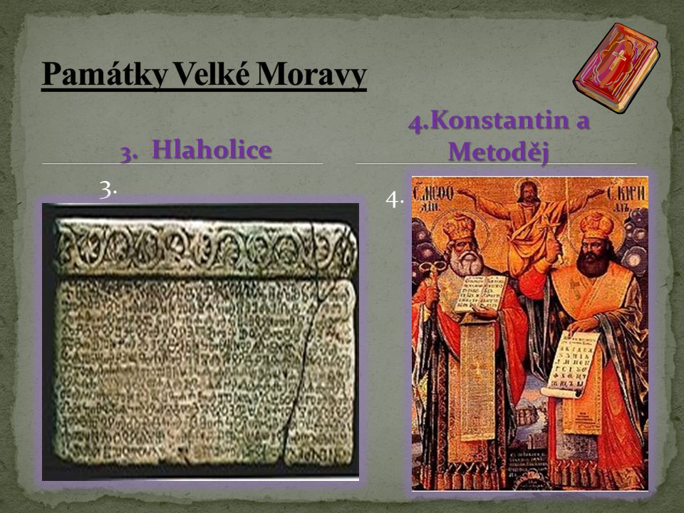 Památky Velké Moravy 3. Hlaholice 4.Konstantin a Metoděj 3. 4.
