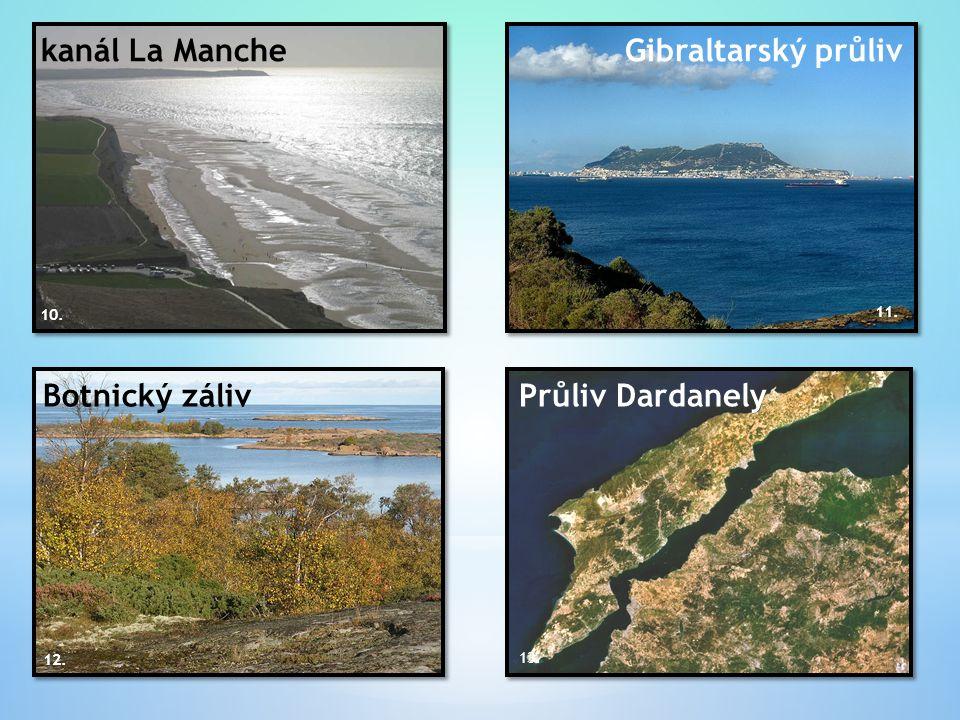 kanál La Manche Gibraltarský průliv Botnický záliv Průliv Dardanely