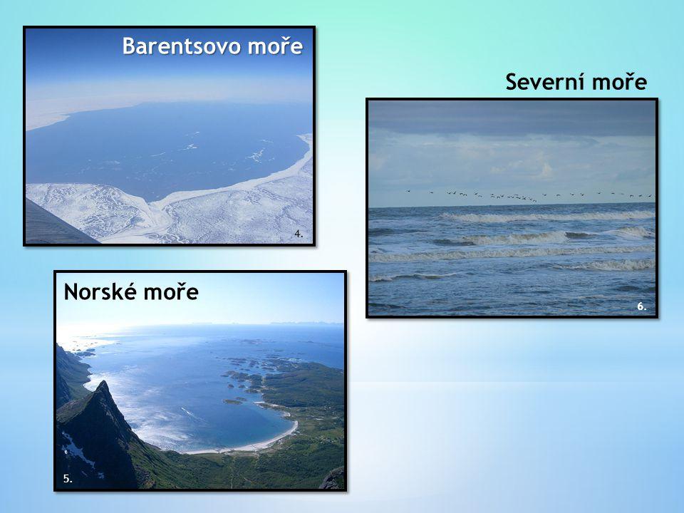 Barentsovo moře Severní moře 4. Norské moře 6. 5.