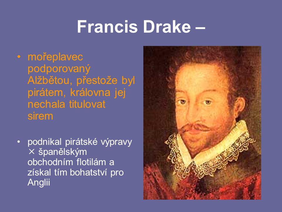Francis Drake – mořeplavec podporovaný Alžbětou, přestože byl pirátem, královna jej nechala titulovat sirem.