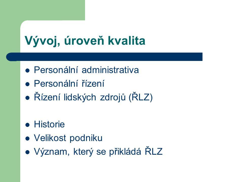Vývoj, úroveň kvalita Personální administrativa Personální řízení