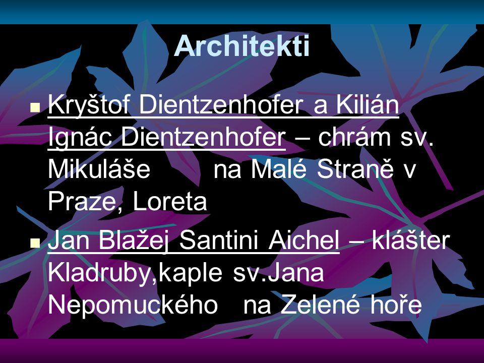 Architekti Kryštof Dientzenhofer a Kilián Ignác Dientzenhofer – chrám sv. Mikuláše na Malé Straně v Praze, Loreta.
