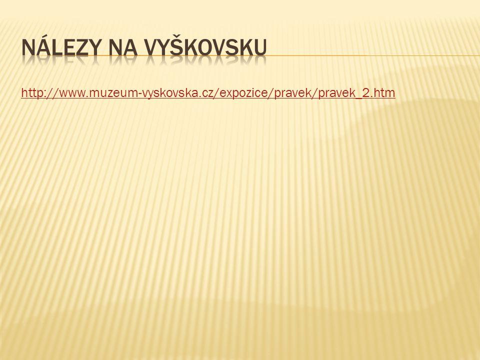 Nálezy na vyškovsku http://www.muzeum-vyskovska.cz/expozice/pravek/pravek_2.htm