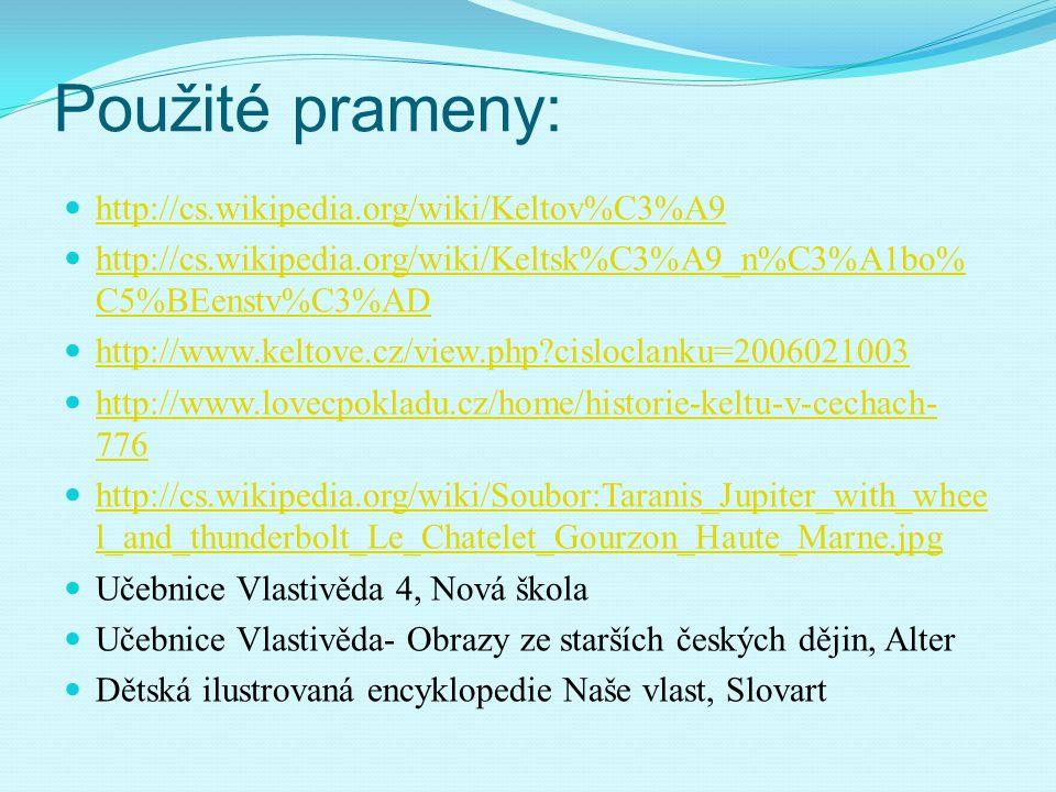 Použité prameny: http://cs.wikipedia.org/wiki/Keltov%C3%A9
