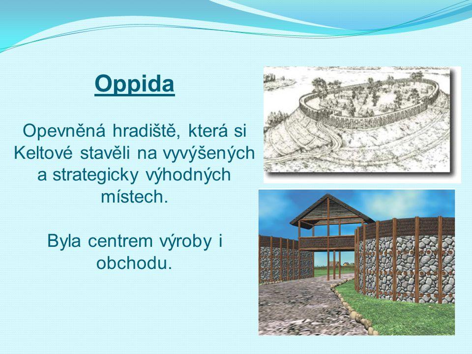 Oppida Opevněná hradiště, která si Keltové stavěli na vyvýšených a strategicky výhodných místech.