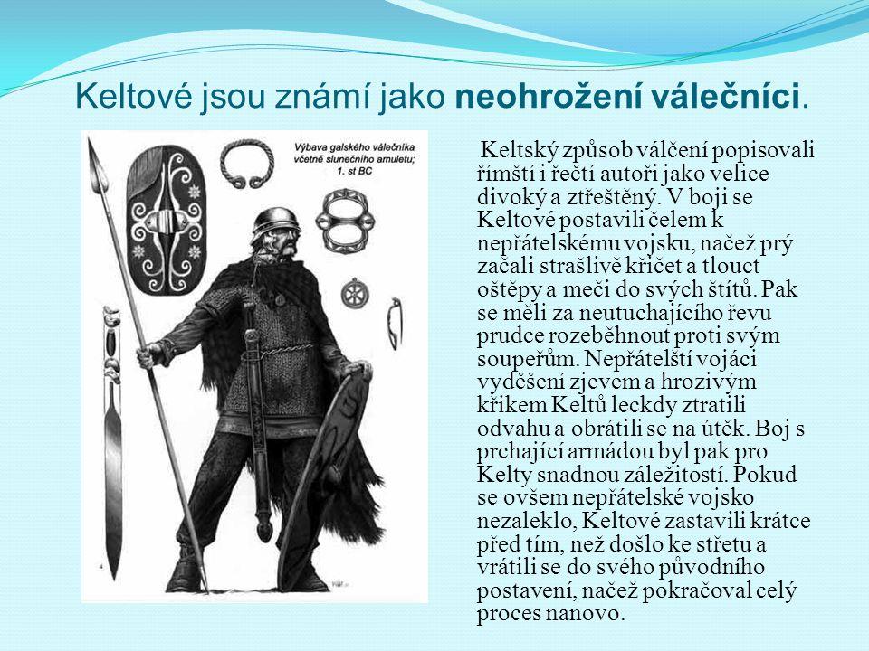 Keltové jsou známí jako neohrožení válečníci.