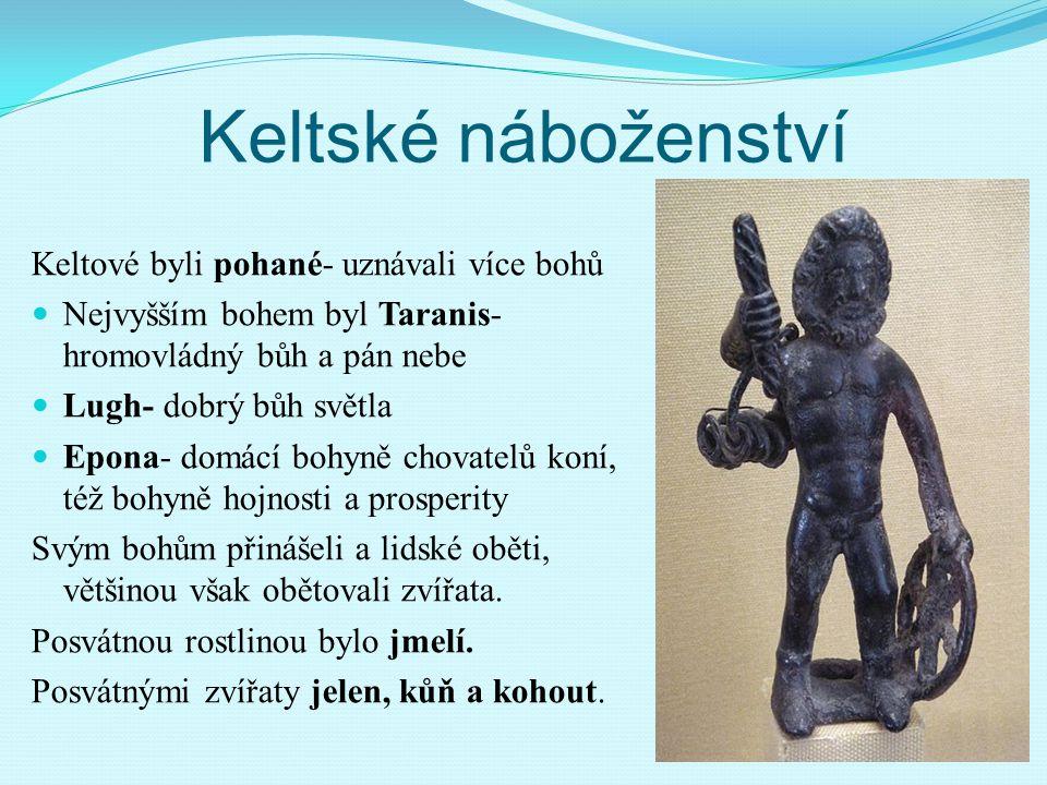 Keltské náboženství Keltové byli pohané- uznávali více bohů