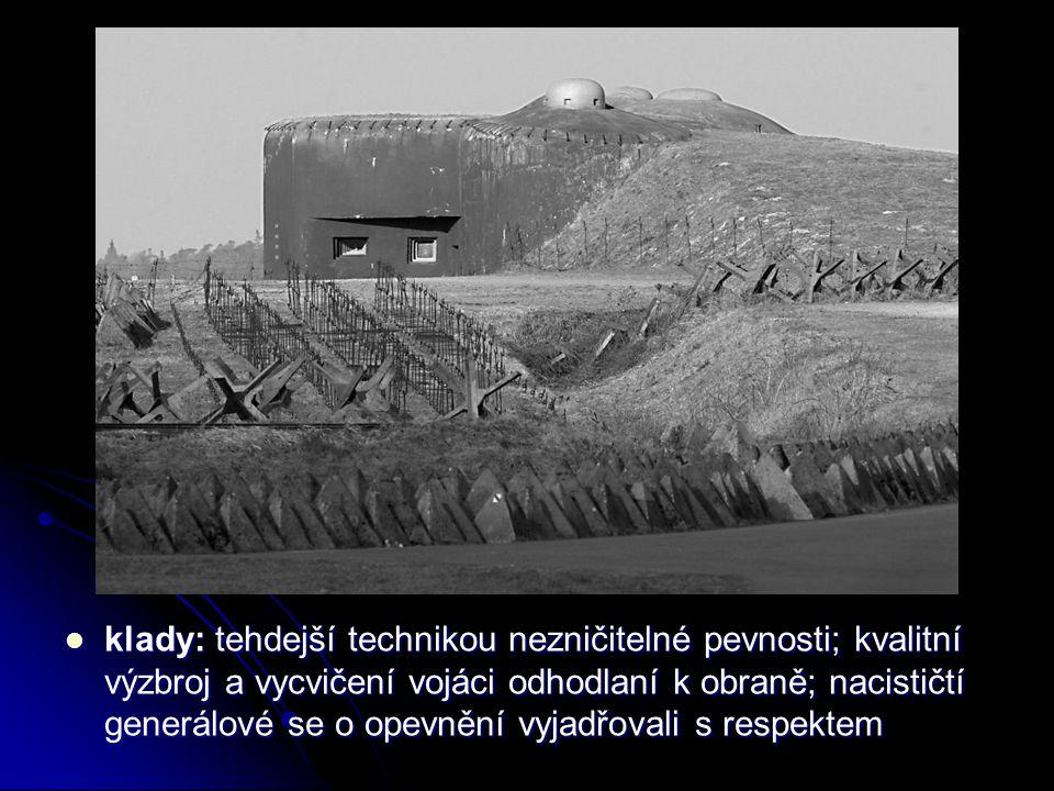 klady: tehdejší technikou nezničitelné pevnosti; kvalitní výzbroj a vycvičení vojáci odhodlaní k obraně; nacističtí generálové se o opevnění vyjadřovali s respektem