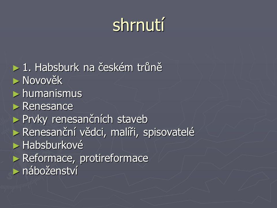 shrnutí 1. Habsburk na českém trůně Novověk humanismus Renesance