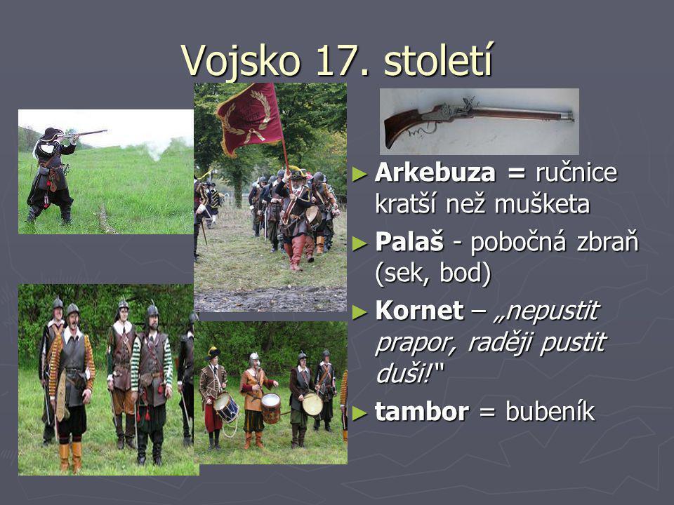 Vojsko 17. století Arkebuza = ručnice kratší než mušketa