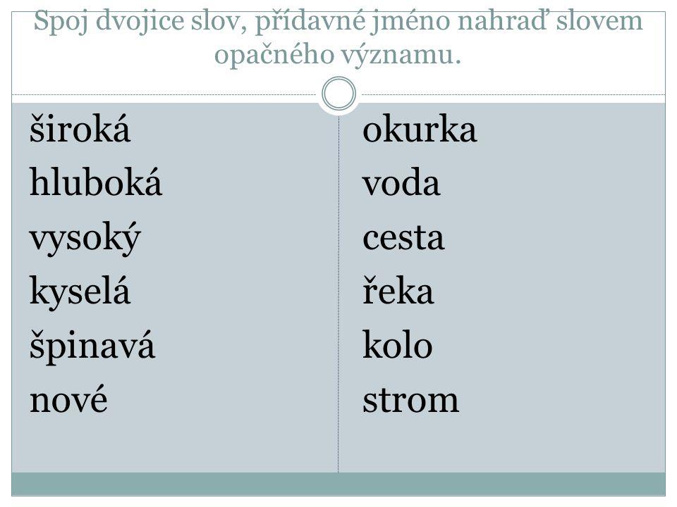 Spoj dvojice slov, přídavné jméno nahraď slovem opačného významu.