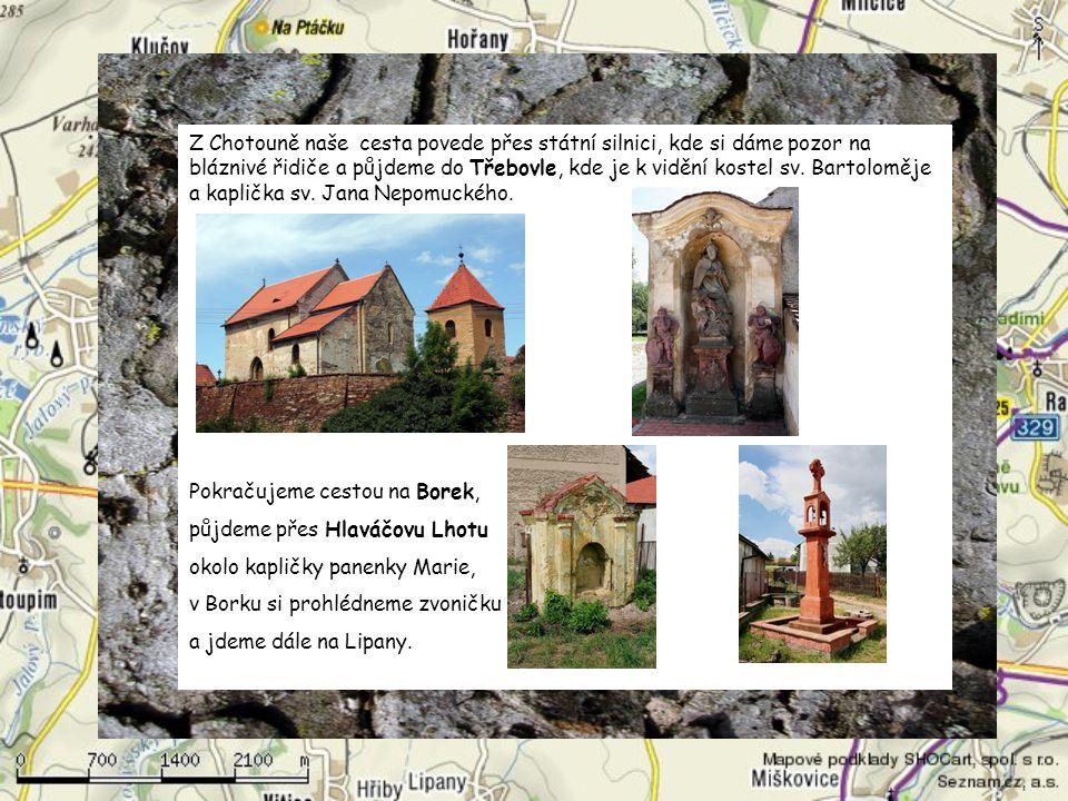 Z Chotouně naše cesta povede přes státní silnici, kde si dáme pozor na bláznivé řidiče a půjdeme do Třebovle, kde je k vidění kostel sv. Bartoloměje a kaplička sv. Jana Nepomuckého.