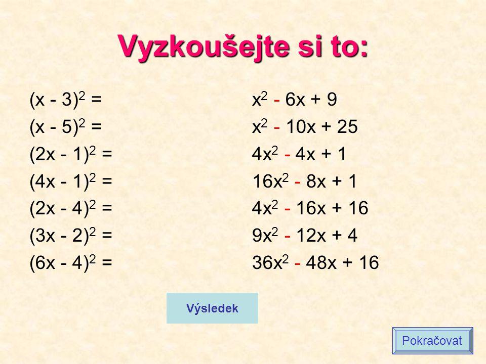 Vyzkoušejte si to: (x - 3)2 = (x - 5)2 = (2x - 1)2 = (4x - 1)2 =