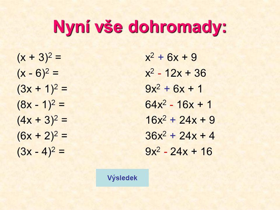 Nyní vše dohromady: (x + 3)2 = (x - 6)2 = (3x + 1)2 = (8x - 1)2 =