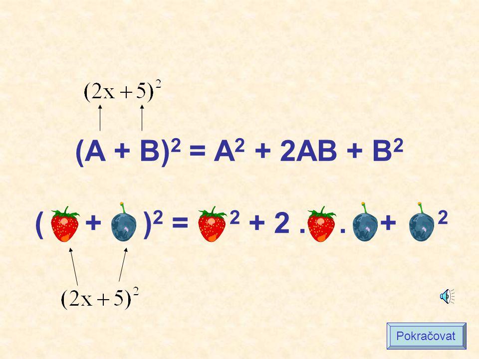 (A + B)2 = A2 + 2AB + B2 ( + )2 = 2 + 2 . . + 2 Pokračovat