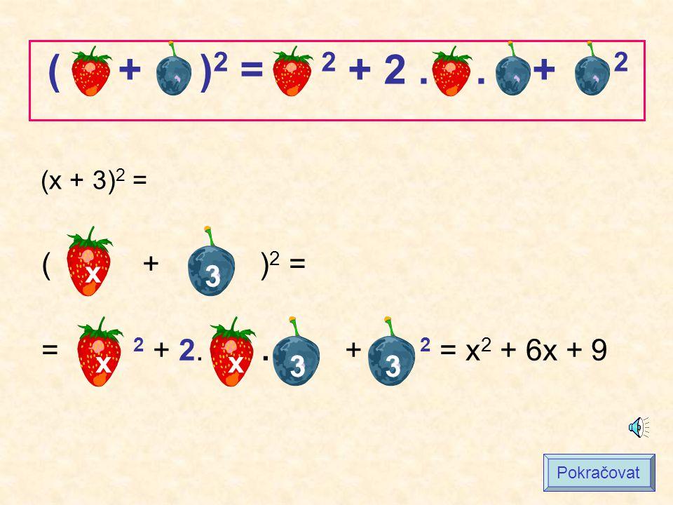 ( + )2 = 2 + 2 . . + 2 x 3 ( + )2 = = 2 + 2. . + 2 = x2 + 6x + 9 x x 3