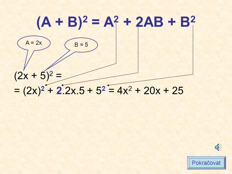(A + B)2 = A2 + 2AB + B2 A = 2x B = 5 (2x + 5)2 = = (2x)2 + 2.2x.5 + 52 = 4x2 + 20x + 25 Pokračovat