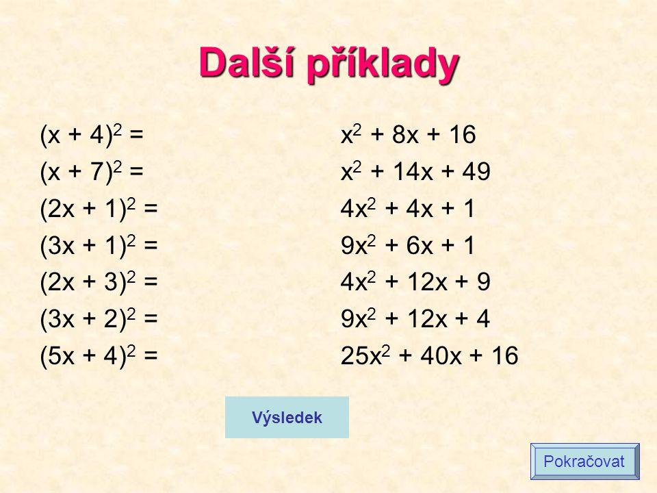 Další příklady (x + 4)2 = (x + 7)2 = (2x + 1)2 = (3x + 1)2 =