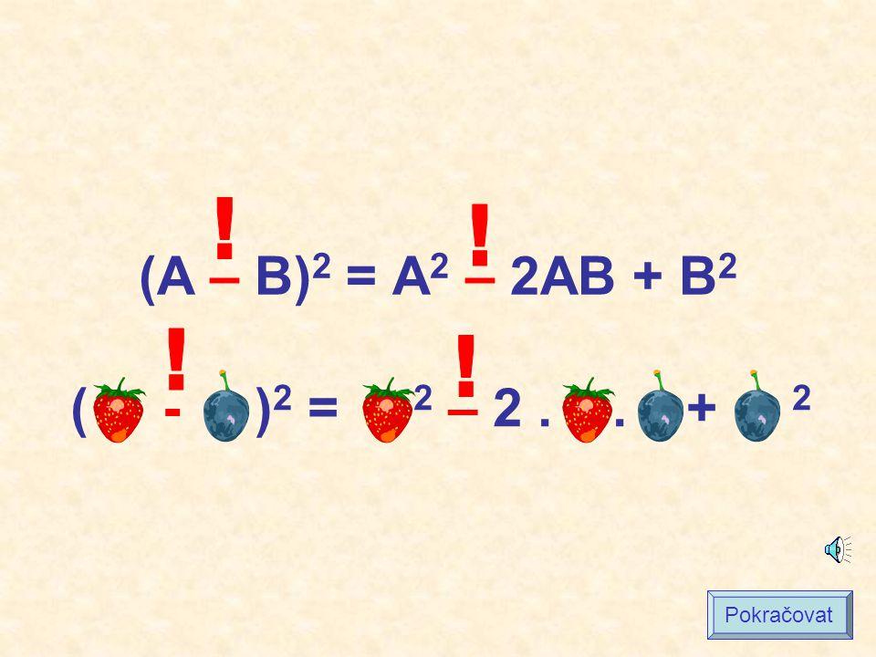 ! (A – B)2 = A2 – 2AB + B2 ! ! ! ( - )2 = 2 – 2 . . + 2 Pokračovat