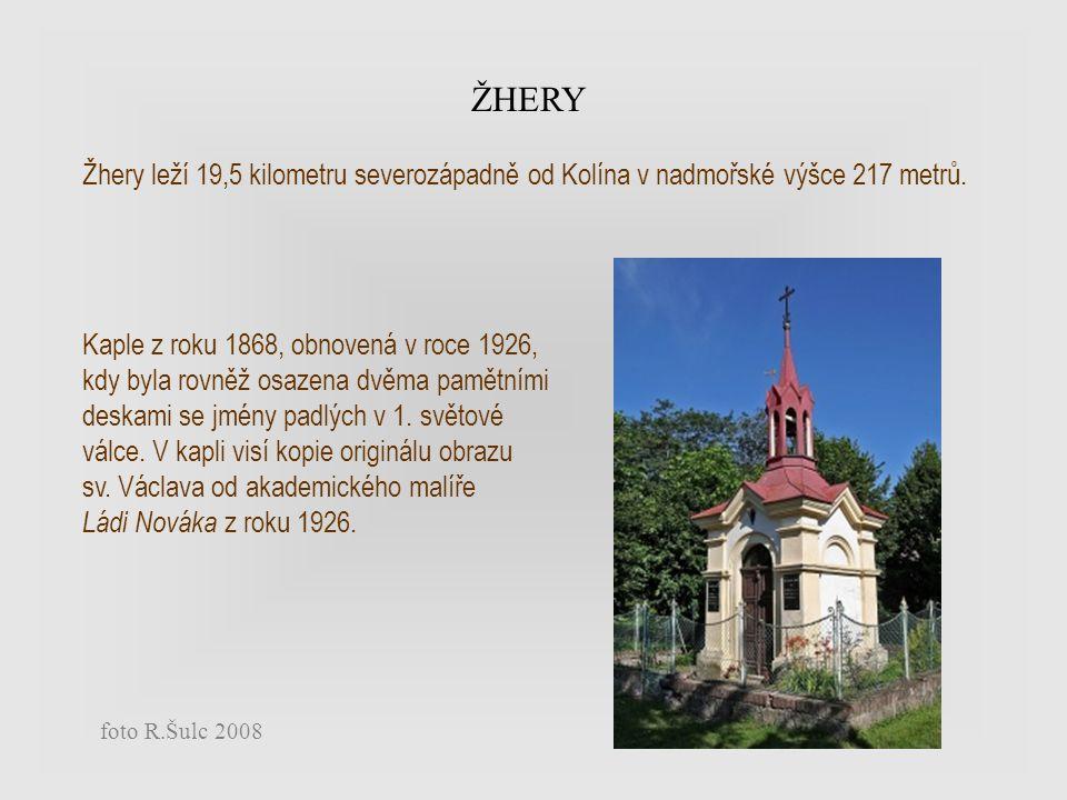 ŽHERY Žhery leží 19,5 kilometru severozápadně od Kolína v nadmořské výšce 217 metrů.