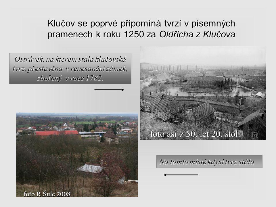 Klučov se poprvé připomíná tvrzí v písemných pramenech k roku 1250 za Oldřicha z Klučova