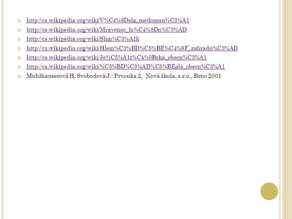 http://cs.wikipedia.org/wiki/V%C4%8Dela_medonosn%C3%A1 http://cs.wikipedia.org/wiki/Mravenec_lu%C4%8Dn%C3%AD.