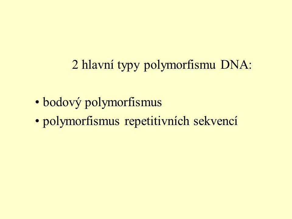 2 hlavní typy polymorfismu DNA: