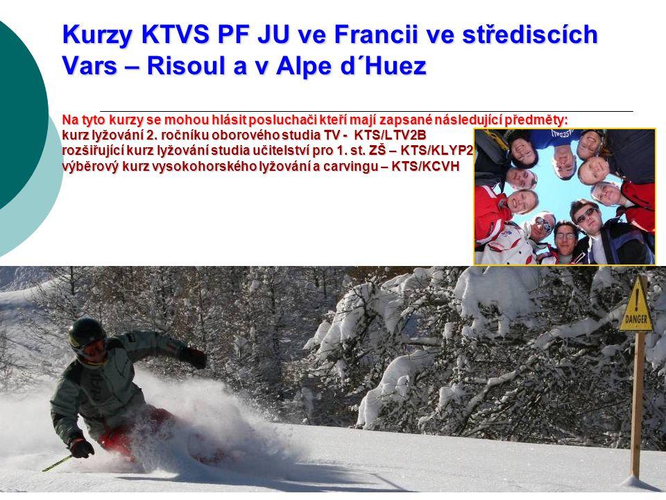 Kurzy KTVS PF JU ve Francii ve střediscích Vars – Risoul a v Alpe d´Huez Na tyto kurzy se mohou hlásit posluchači kteří mají zapsané následující předměty: kurz lyžování 2.