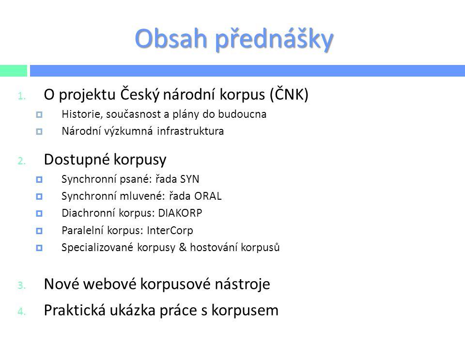 Obsah přednášky O projektu Český národní korpus (ČNK) Dostupné korpusy