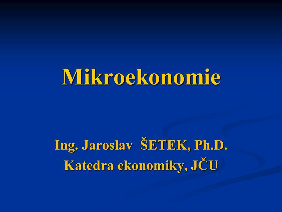Ing. Jaroslav ŠETEK, Ph.D. Katedra ekonomiky, JČU
