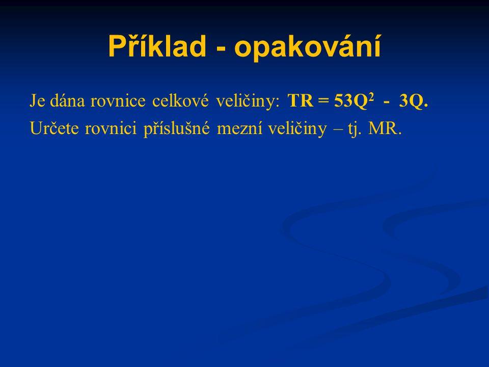 Příklad - opakování Je dána rovnice celkové veličiny: TR = 53Q2 - 3Q.
