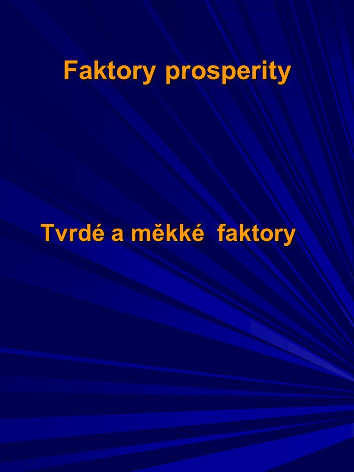 Faktory prosperity Tvrdé a měkké faktory