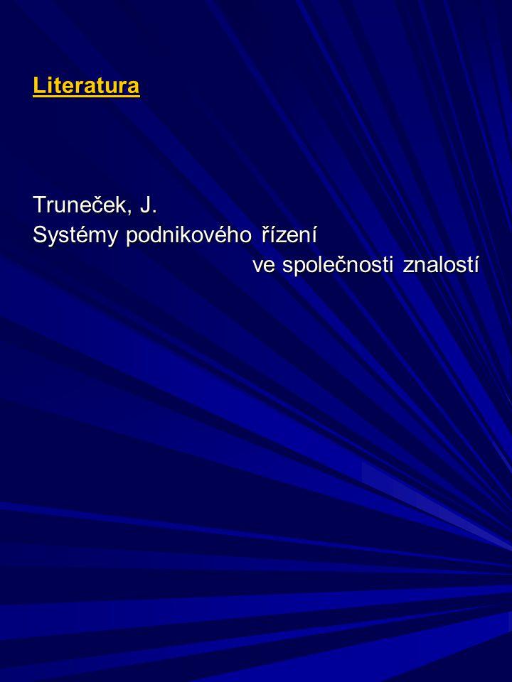 Literatura Truneček, J. Systémy podnikového řízení ve společnosti znalostí