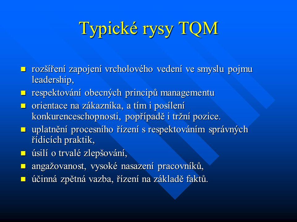 Typické rysy TQM rozšíření zapojení vrcholového vedení ve smyslu pojmu leadership, respektování obecných principů managementu.