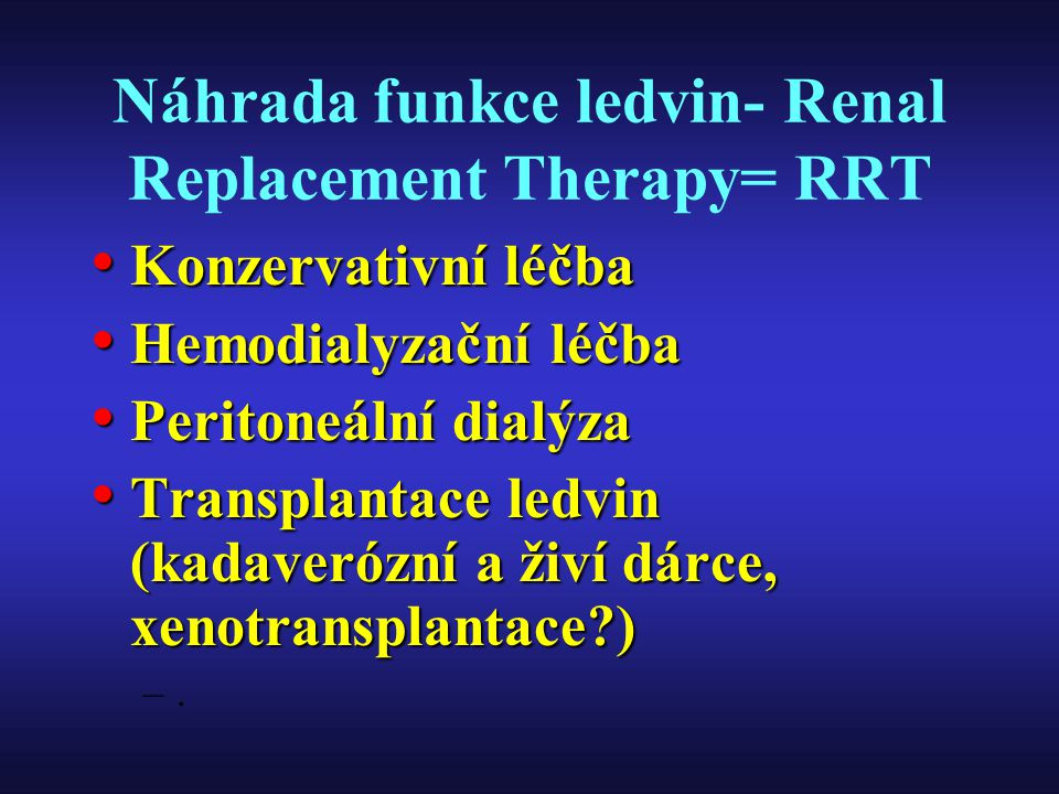 Náhrada funkce ledvin- Renal Replacement Therapy= RRT