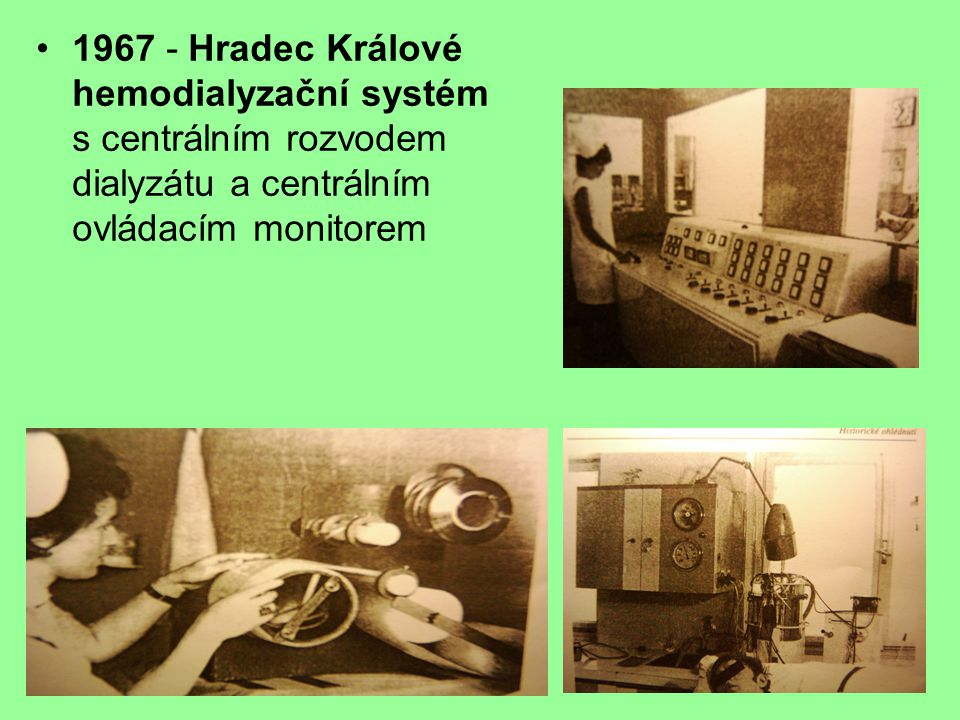 1967 - Hradec Králové hemodialyzační systém s centrálním rozvodem dialyzátu a centrálním ovládacím monitorem
