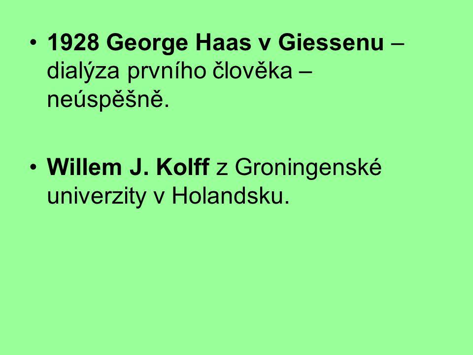 1928 George Haas v Giessenu – dialýza prvního člověka –neúspěšně.
