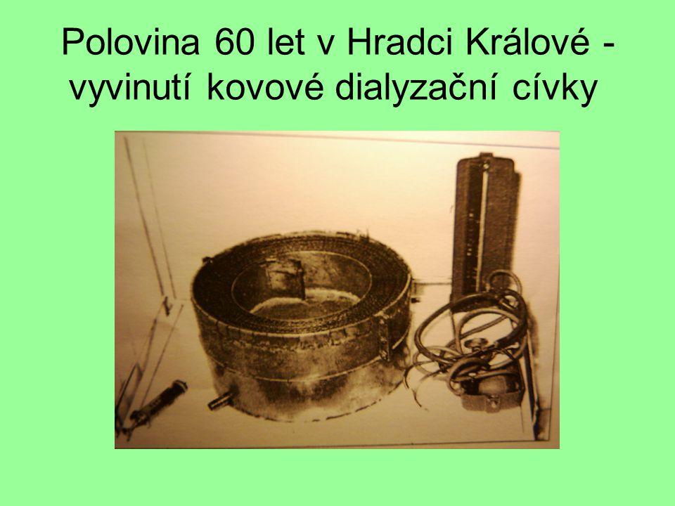 Polovina 60 let v Hradci Králové - vyvinutí kovové dialyzační cívky