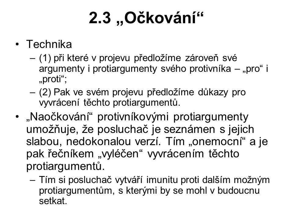 """2.3 """"Očkování Technika. (1) při které v projevu předložíme zároveň své argumenty i protiargumenty svého protivníka – """"pro i """"proti ;"""