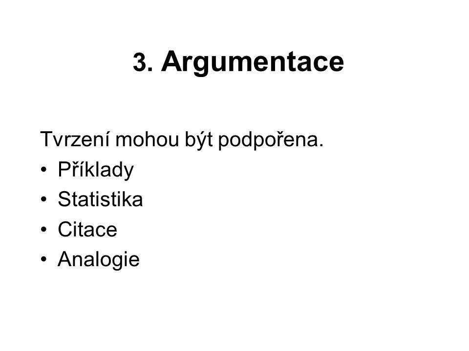 3. Argumentace Tvrzení mohou být podpořena. Příklady Statistika Citace