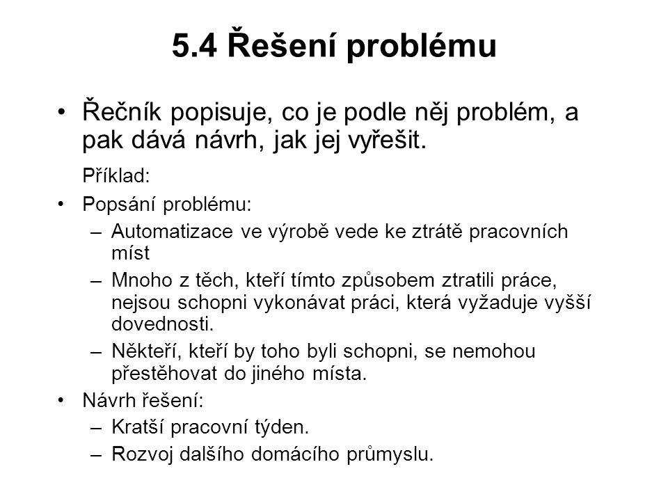 5.4 Řešení problému Řečník popisuje, co je podle něj problém, a pak dává návrh, jak jej vyřešit. Příklad: