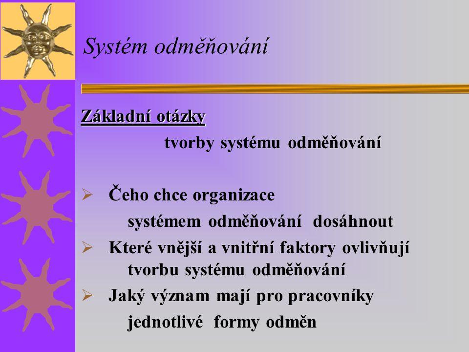 Systém odměňování Základní otázky tvorby systému odměňování