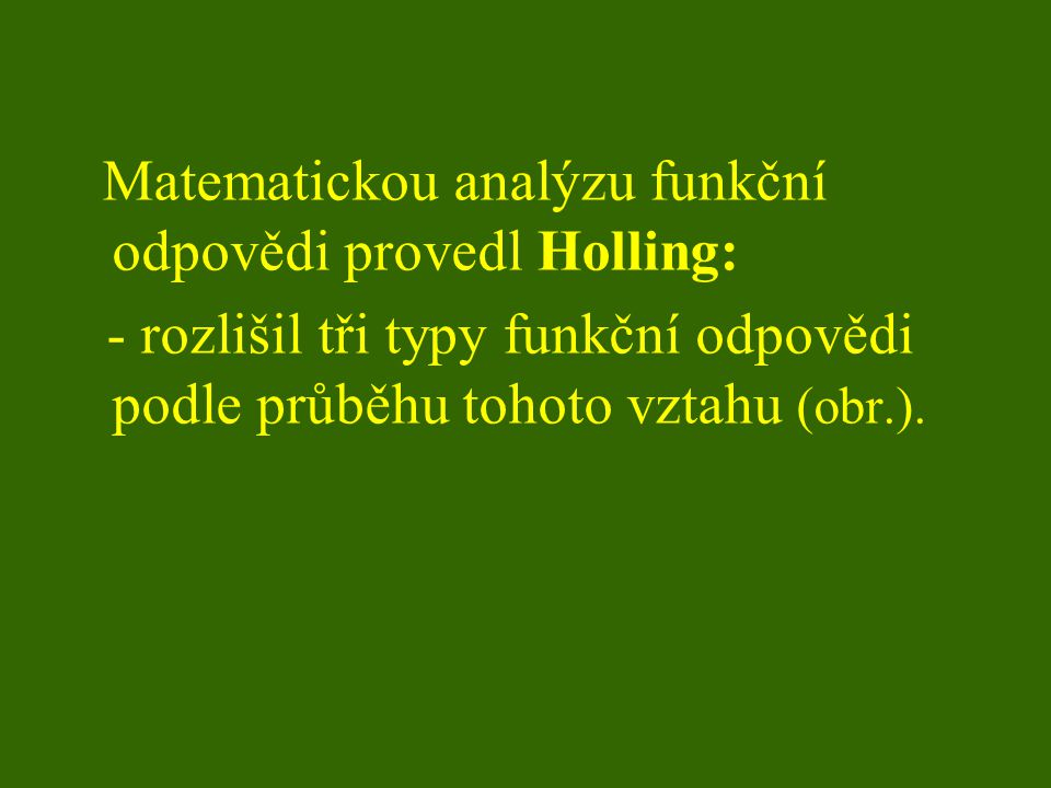 Matematickou analýzu funkční odpovědi provedl Holling: