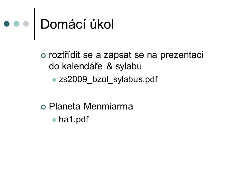 Domácí úkol roztřídit se a zapsat se na prezentaci do kalendáře & sylabu. zs2009_bzol_sylabus.pdf.