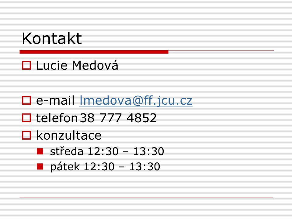 Kontakt Lucie Medová e-mail lmedova@ff.jcu.cz telefon 38 777 4852