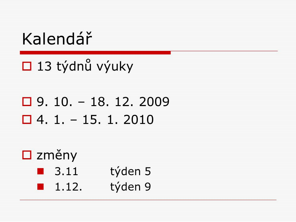 Kalendář 13 týdnů výuky 9. 10. – 18. 12. 2009 4. 1. – 15. 1. 2010