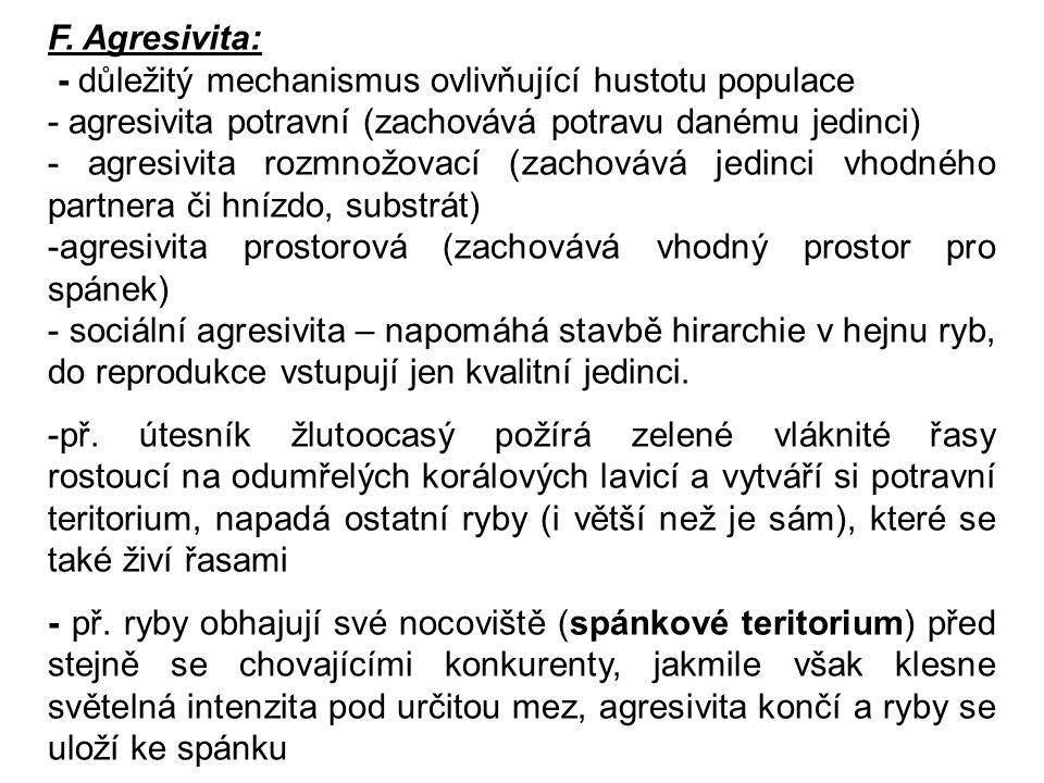F. Agresivita: - důležitý mechanismus ovlivňující hustotu populace. - agresivita potravní (zachovává potravu danému jedinci)