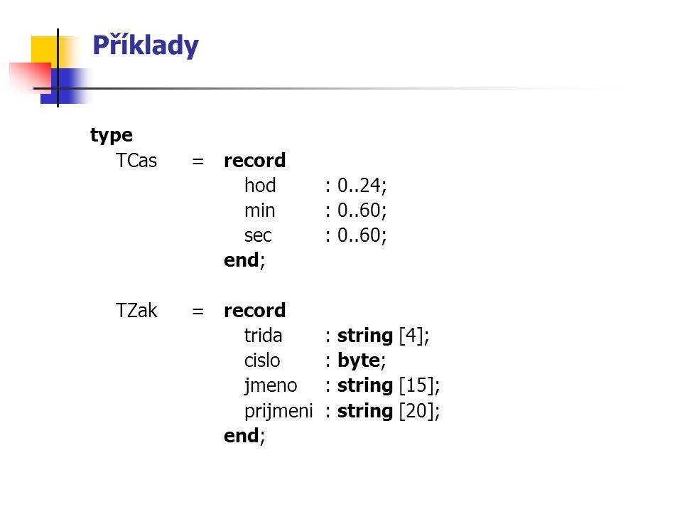 Příklady type TCas = record hod : 0..24; min : 0..60; sec : 0..60;